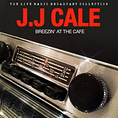 J.J Cale - Breezin' at the Cafe (Live) by JJ Cale