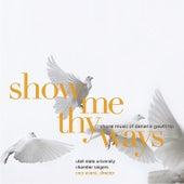 Show Me Thy Ways: Choral Music of Daniel E. Gawthrop by Utah State University Chamber Singers