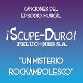 ¡Scupe-Duro! Pelucones S.A. - Un misterio rockambolesco (Canciones del episodio musical) by Chikili Tubbie