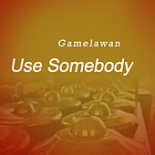 Use Somebody by Gamel Awan