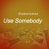 Use Somebody van Gamel Awan