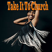 Take It To Church by Various Artists