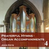 Prayerful Hymns: Organ Accompaniments, Vol. 4 by John Keys