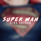 Super Man by King Arthur