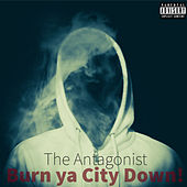 Burn Ya City Down! by Antagonist