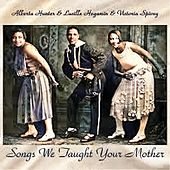 Songs We Taught Your Mother (Remastered) by VA - Alberta Hunter, Lucille Hegamin, Victoria Spivey