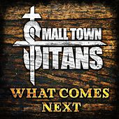 What Comes Next by Small Town Titans