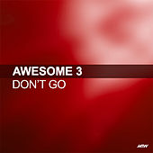 Don't Go (Remixes) by Awesome 3