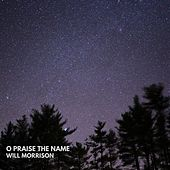 O Praise The Name (Anástasis) (Acoustic) von Will Morrison