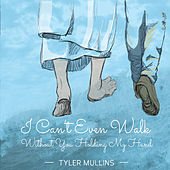 I Can't Even Walk Without You Holding My Hand von Tyler Mullins