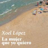 La mujer que yo quiero by Xoel López