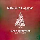 Happy Christmas (War Is Over) by King Calaway