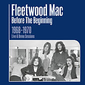 Before the Beginning - 1968-1970 Rare Live & Demo Sessions (Remastered) von Fleetwood Mac