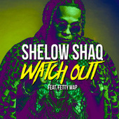 Watch Out (feat. Fetty Wap) de Shelow Shaq