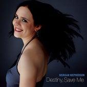 Destiny, Save Me by Morgan Mcpherson
