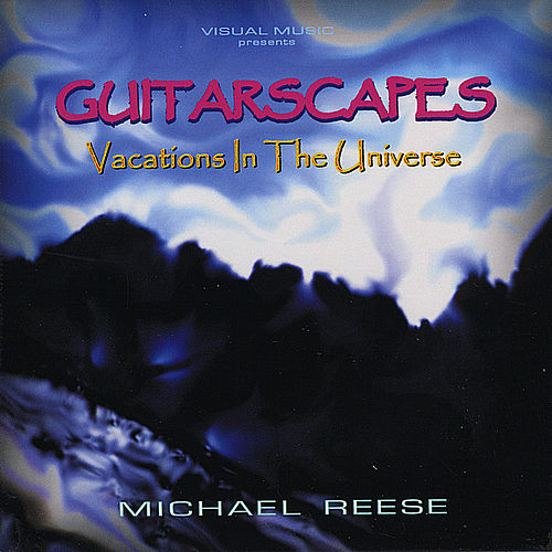 GUitarscapes / Vacations in the Universe by Michael Reese