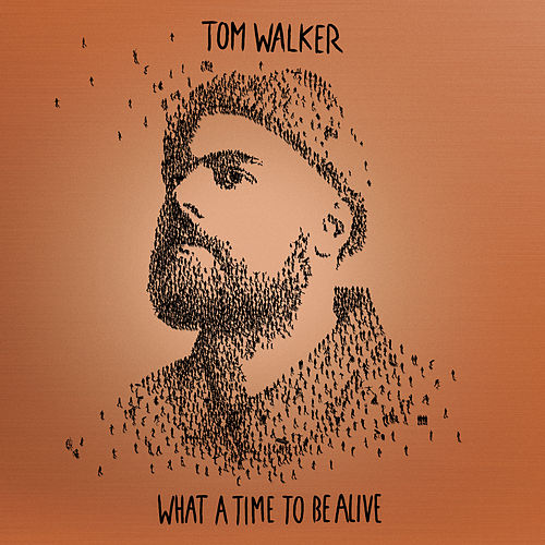 What a Time To Be Alive (Deluxe Edition) by Tom Walker