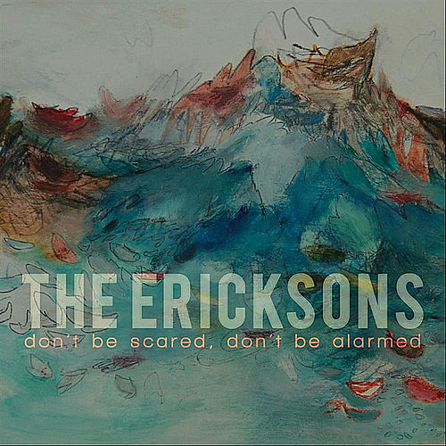 Don't Be Scared, Don't Be Alarmed by The Ericksons