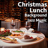 Christmas Lunch Background Jazz Music di Various Artists