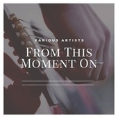 From This Moment on by Various Artists