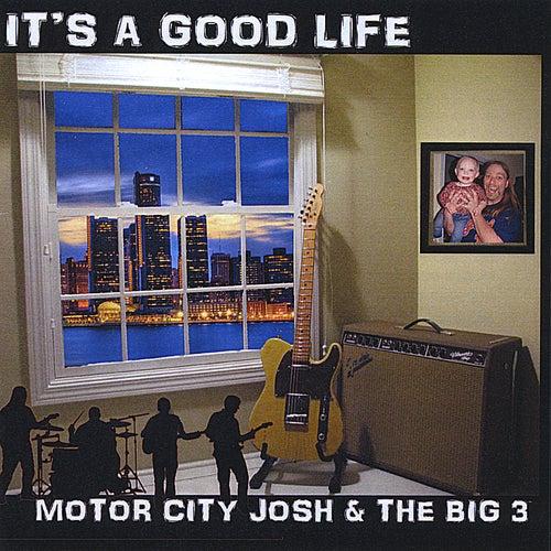 It's a Good Life by Motor City Josh