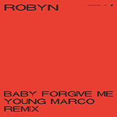 Baby Forgive Me (Young Marco Remix) by Robyn