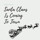 Santa Claus Is Coming to Town by Josef White