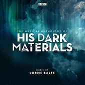 The Musical Anthology of His Dark Materials (Music from the Television Series) von Lorne Balfe