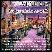 Venedig ist gar nicht so weit von Various Artists