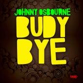 Budy Bye by Johnny Osbourne