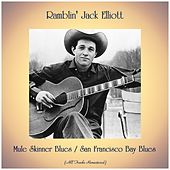 Mule Skinner Blues / San Francisco Bay Blues (All Tracks Remastered) by Ramblin' Jack Elliott