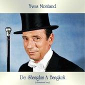 De Shanghai A Bangkok (Remastered 2019) by Yves Montand