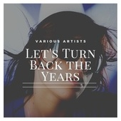 Let's Turn Back the Years de Various Artists