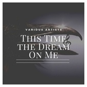 This Time the Dream on Me by Various Artists
