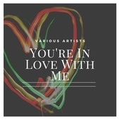 You're in Love with Me by Various Artists