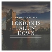 London Is Fallin' Down by Various Artists