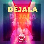 Déjala by Toma Tres