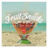 Fruit Snacks & Cups of Patron de KYLE