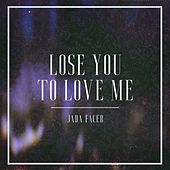 Lose You To Love Me by Jada Facer