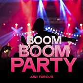Boom Boom Party (Just for DJ's) by Various Artists