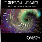 Transpersonal Meditation: A Spiritual Journey Through the Chakras and Beyond by Michael J. Emery