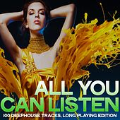 All You Can Listen (100 Deephouse Tracks, Long Playing Edition) di Various Artists
