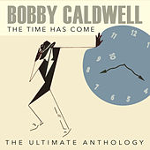 The Time Has Come: The Ultimate Anthology by Bobby Caldwell