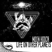 Life on Other Planets de Moon Hooch