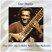 Raga Dhun: Alap in Mishra Mand / Raga Madhuvanti (All Tracks Remastered) von Ravi Shankar