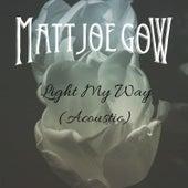 Light My Way (Acoustic) by Matt Joe Gow