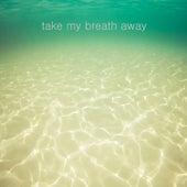 Take My Breath Away by Nick Rezo