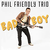 Bad Boy by Phil Friendly Trio