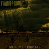 God Bless Your Journey by Twang and Round