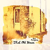 That Old House by Mark McCafferty